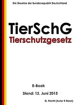 Tierschutzgesetz - TierSchG - E-Book - Stand: 12. Juni 2015