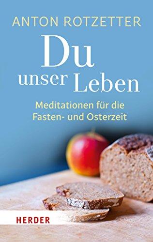 Du unser Leben: Meditationen für die Fasten- und Osterzeit