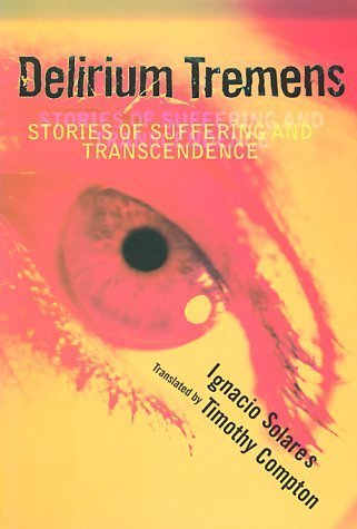 delirium-tremens-stories-of-suffering-and-transcendence-by-ignacio-solares-2000-08-17