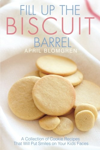 Fill Up the Biscuit Barrel: A Collection of Cookie Recipes That Will Put Smiles on Your Kids Faces Barrel Cookie