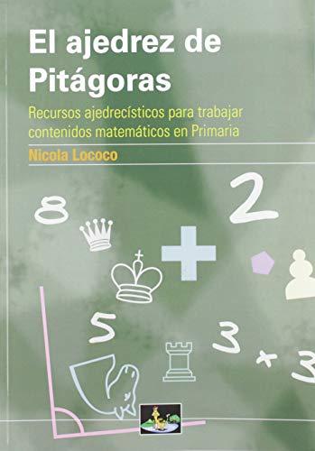 El ajedrez de Pitágoras: Recursos ajedrecísticos para trabajar contenidos matemáticos en Primaria - 9788494409943