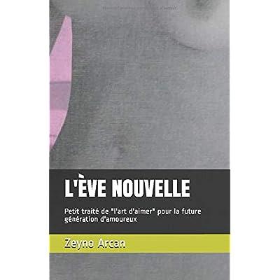 L'ÈVE NOUVELLE: Petit traité de 'l'art d'aimer' pour la future génération d'amoureux