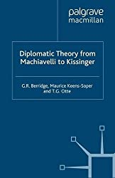 Diplomatic Theory From Machiavelli To Kissinger (Studies in Diplomacy and International Relations)