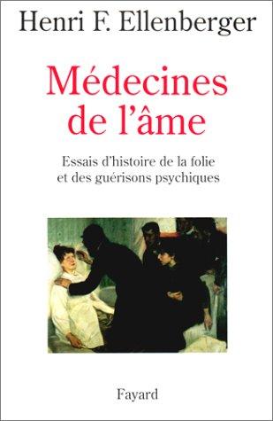 Médecines de l'âme. Essais d'histoire de la folie et des guérisons psychiques par Henri F. Ellenberger, Élisabeth Roudinesco