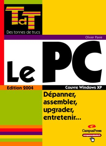Le PC, Dépanner, assembler, upgrader, entretenir. par Olivier Pavie