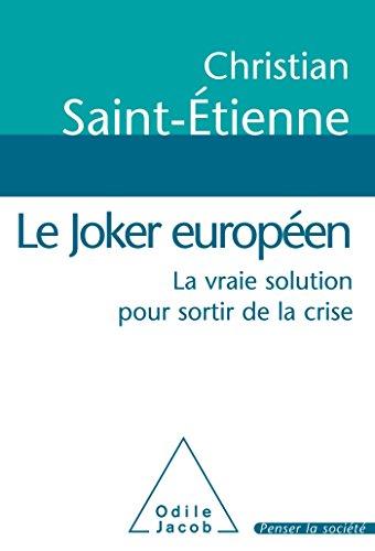 Le Joker européen : La vraie solution pour sortir de la crise par Christian Saint-Etienne