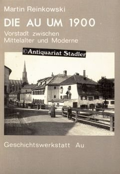 Die Au um 1900: Vorstadt zwischen Mittelalter und Moderne