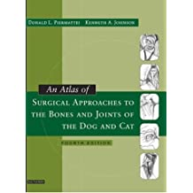 An Atlas of Surgical Approaches to the Bones and Joints of the Dog and Cat, 4e