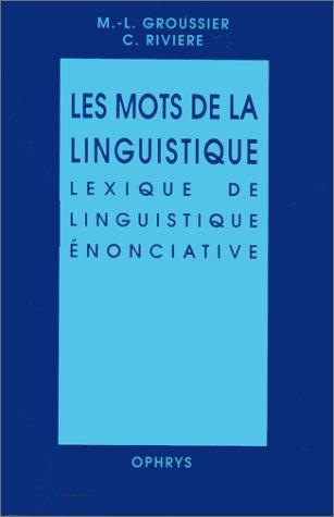 Les mots de la linguistique, lexique de linguistique énonciative par Marie-Line Groussier, Claude Rivière