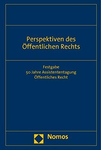 Perspektiven des Öffentlichen Rechts: Festgabe 50 Jahre Assistententagung Öffentliches Recht (2012-01-03)