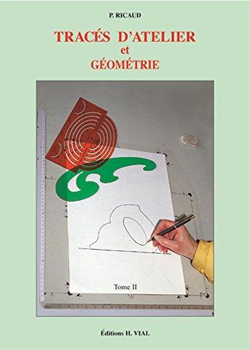 Tracés d'atelier et géométrie. Tome 2 par Pierre Ricaud