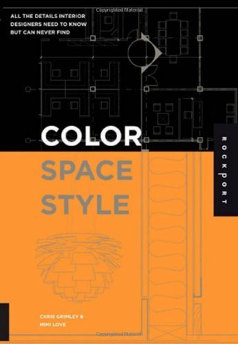 Color, Space, and Style: All the Details Interior Designers Need to Know But Can Never Find by Mimi Love, Chris Grimley Published by Rockport Publishers Inc (2007)