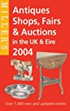 Millers Antiques Shops, Fairs and Auctions 2004: In the Uk and Ireland (Millers Antiques Shops, Fairs & Auctions)