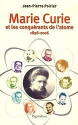 Marie Curie et les conquérants de l'atome (1896-2006)