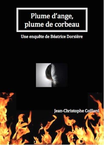 Plume d'ange plume de corbeau: Une nouvelle enquête de Béatrice Dorsière par Béatrice Dorsière