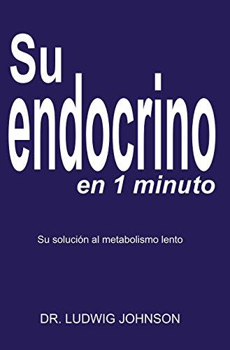 Su endocrino en 1 minuto: La solucion a su metabolismo lento por Ludwig Johnson