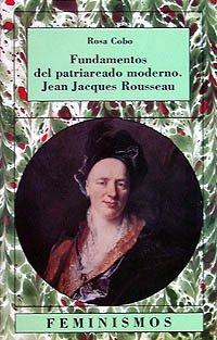 Fundamentos del patriarcado moderno. Jean Jacques Rousseau (Feminismos)