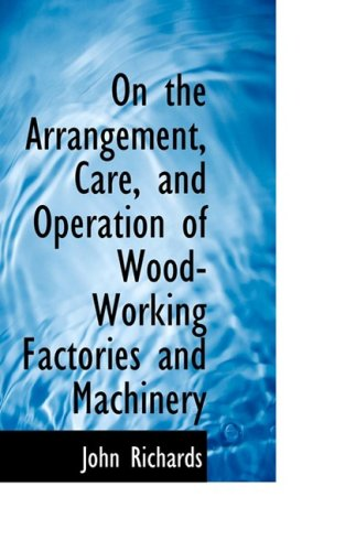 On the Arrangement, Care, and Operation of Wood-Working Factories and Machinery