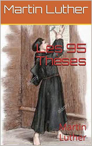 Les 95 Thèses: Martin Luther