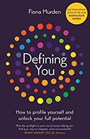 Defining You: How to profile yourself and unlock your full potential - SELF DEVELOPMENT BOOK OF THE YEAR (Engl