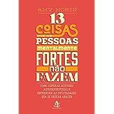 13 Coisas que as Pessoas Mentalmente Fortes não Fazem (Em Portuguese do Brasil)