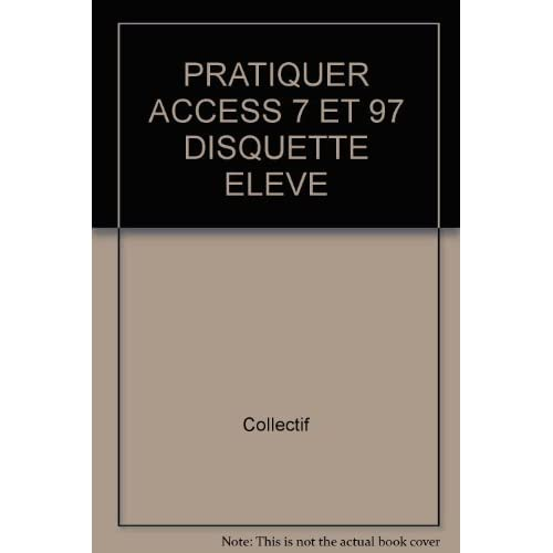 PRATIQUER ACCESS 7 ET 97 DISQUETTE ELEVE by Collectif (1998-02-01)