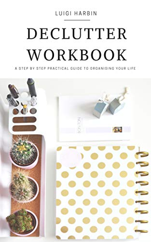 Declutter Workbook: A Step by Step Practical Guide to Organising Your Life (English Edition)