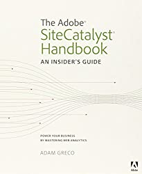 The Adobe SiteCatalyst Handbook: An Insider's Guide by Adam Greco (2012-10-24)