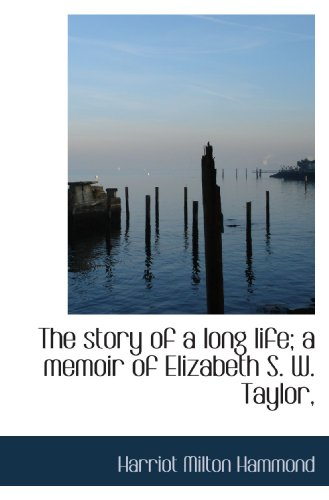 The story of a long life; a memoir of Elizabeth S. W. Taylor,