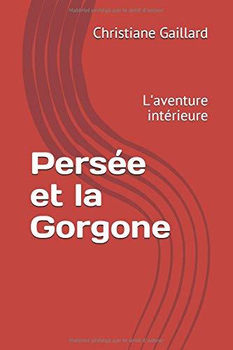 Persée et la Gorgone: L'aventure intérieure (Mythologie grecque) par Christiane Gaillard