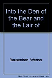 Into the Den of the Bear and the Lair of