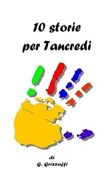10 Storie per Tancredi di [Grizzaffi, Giuseppe]