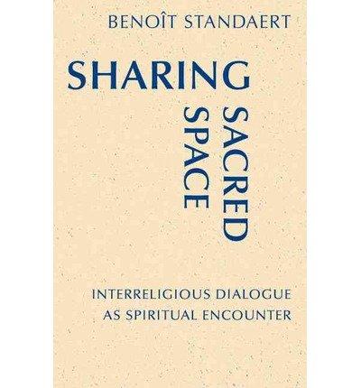 Sharing Sacred Space: Interreligious Dialogue as Spiritual Encounter (Monastic Interreligious Dialogue) (Paperback) - Common