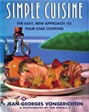 Simple Cuisine: The Easy, New Approach to Four-Star Cooking by Jean-Georges Vongerichten (1990-11-05)