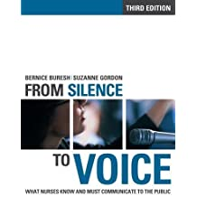From Silence to Voice: What Nurses Know And Must Communicate to the Public, Second Edition (Edition 2nd) by Bernice Buresh, Suzanne Gordon [Paperback(2006??]