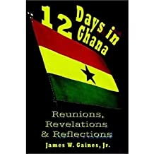 [ 12 DAYS IN GHANA: REUNIONS, REVELATIONS & REFLECTIONS ] Gaines, James (AUTHOR ) Oct-09-2002 Paperback