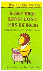 How the Lion Lost His Lunch (Adventures with Jeremy James) by David James Wilson (1996-05-10)