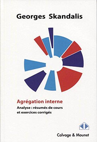 Agrégation interne: Analyse: résumés de cours et exercices corrigés par Georges Skandalis