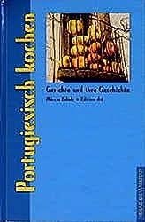 Portugiesisch kochen. Gerichte und ihre Geschichte (Gerichte und ihre Geschichte - Edition dià im Verlag Die Werkstatt)