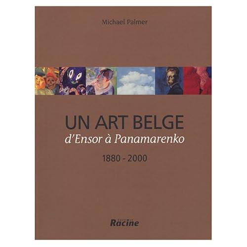 Un art belge : D'Ensor à Panamarenko 1880-2000