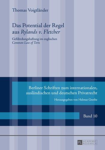 Das Potential der Regel aus «Rylands v. Fletcher»: Gefaehrdungshaftung im englischen «Common Law of Torts» (Berliner Schriften zum internationalen, auslaendischen und deutschen Privatrecht 10)
