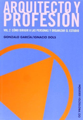 Arquitecto y profesión. Vol. 2: Cómo dirigir a las personas y organizar el estudio (Proyecto y gestión)