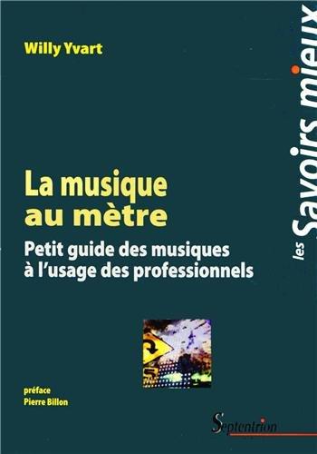Lamusiqueaumètre : Petitguidedesmusiquesàl'usagedesprofessionnels par Willy Yvart