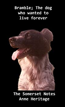 Bramble; The dog who wanted to live forever. The Somerset notes. by [Heritage, Anne]