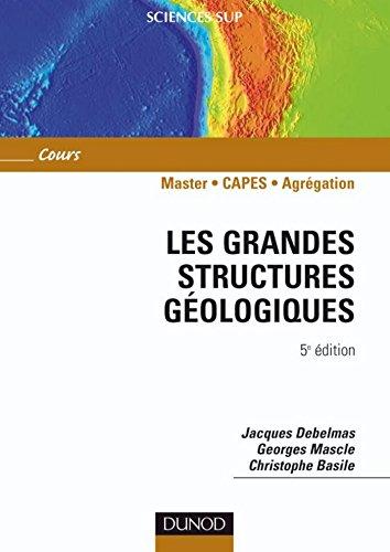 Les grandes structures gologiques - 5me dition (Sciences de la Terre)