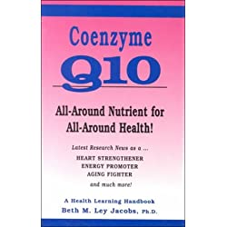 Coenzyme Q10: All-Around Nutrient for All-Around Health! : Latest Research As a Heart Strengthener, Energy Promoter, Aging Fighter and Much More
