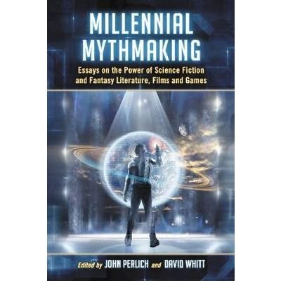 [(Millennial Mythmaking: Essays on the Power of Science Fiction and Fantasy Literature, Films and Games)] [Author: John R. Perlich] published on (December, 2010)