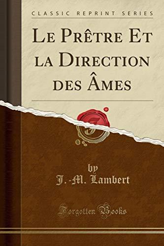 Le Prètre Et La Direction Des Âmes (Classic Reprint) par J -M Lambert