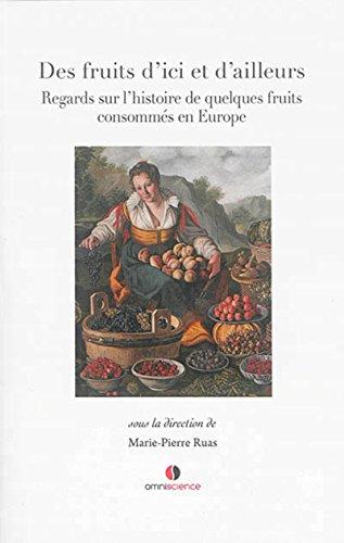 Des fruits d'ici et d'ailleurs : Regards sur l'histoire de quelques fruits consommés en Europe par Marie-Pierre Ruas, Collectif