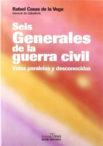 Seis generales de la guerra civil : vidas paralelas y desconocidas (Fondos Distribuidos)